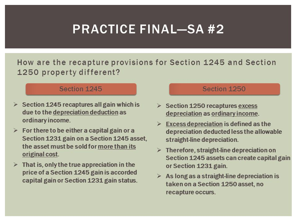 Practice final—SA #2 How are the recapture provisions for Section 1245 and Section 1250 property different