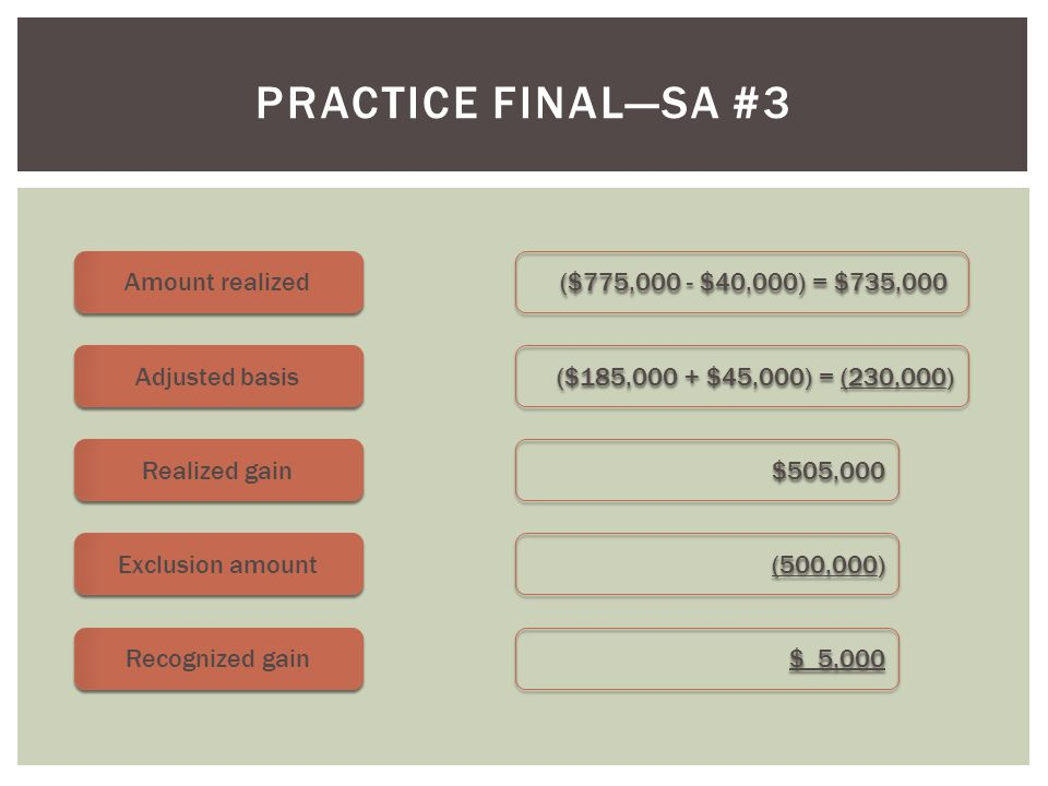 Practice Final—sa #3 Amount realized ($775,000 - $40,000) = $735,000