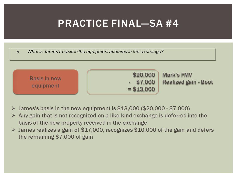 Practice final—SA #4 Basis in new equipment $20,000 $7,000 = $13,000