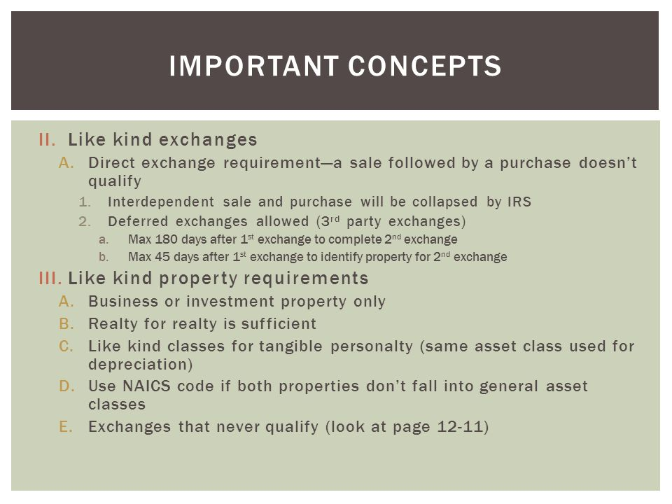 Important concepts Like kind exchanges Like kind property requirements