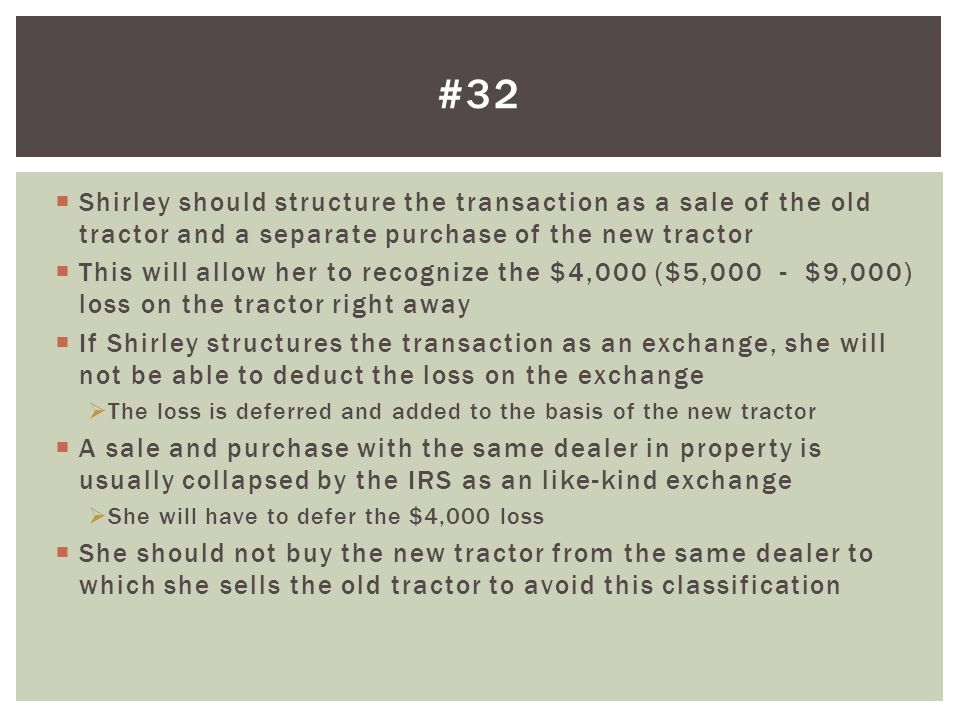 #32 Shirley should structure the transaction as a sale of the old tractor and a separate purchase of the new tractor.