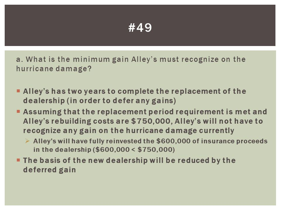 #49 a. What is the minimum gain Alley's must recognize on the hurricane damage