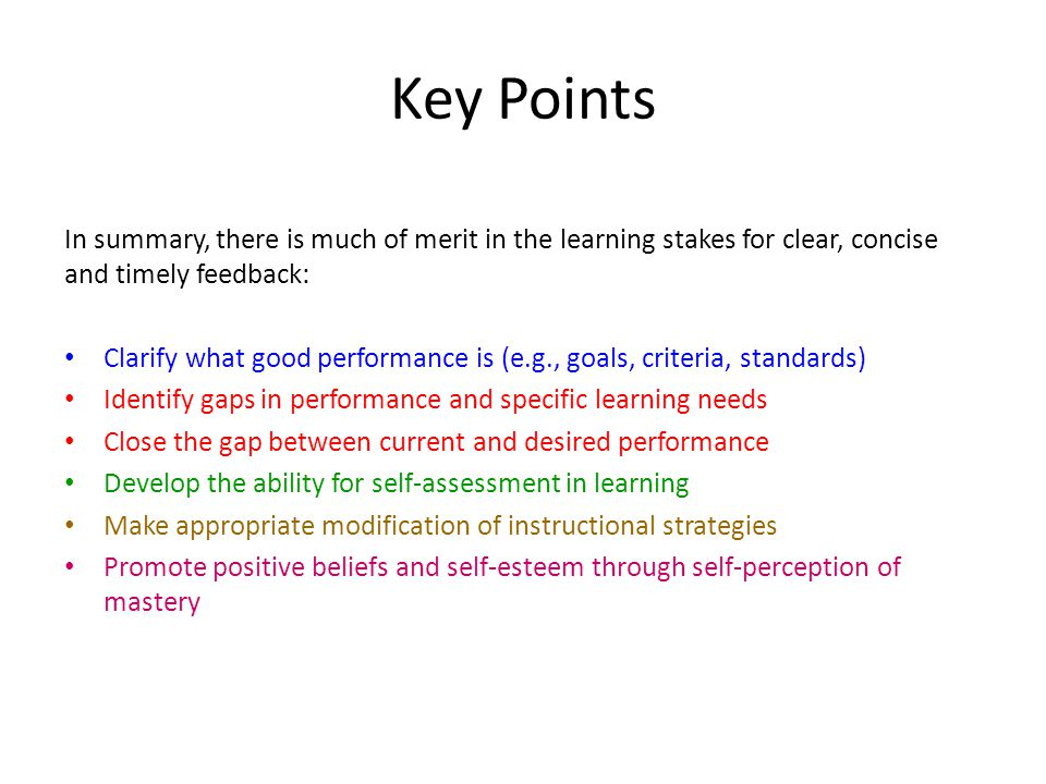 Key Points In summary, there is much of merit in the learning stakes for clear, concise and timely feedback: