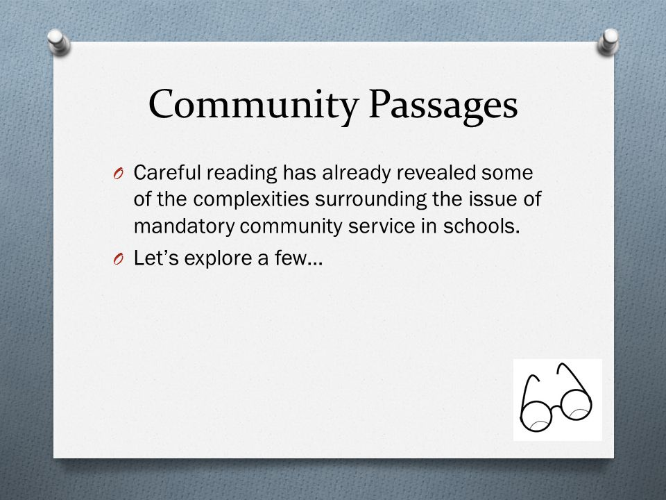 Community Passages Careful reading has already revealed some of the complexities surrounding the issue of mandatory community service in schools.