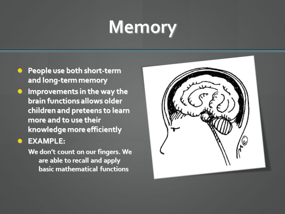 Memory People use both short-term and long-term memory