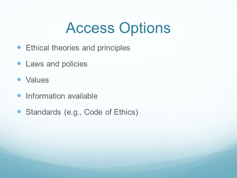 Access Options Ethical theories and principles Laws and policies