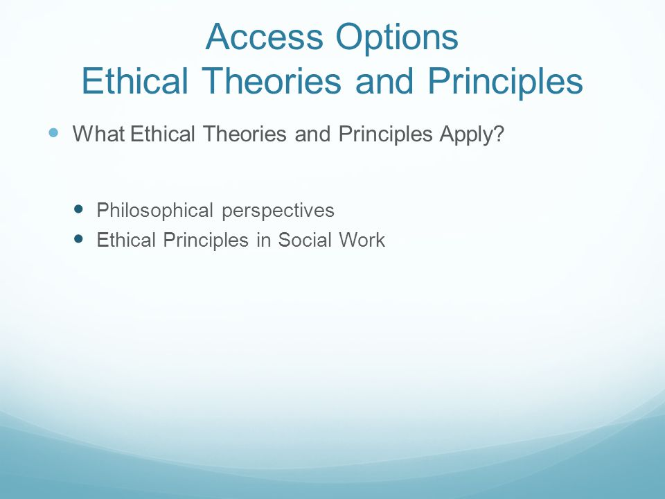 Access Options Ethical Theories and Principles