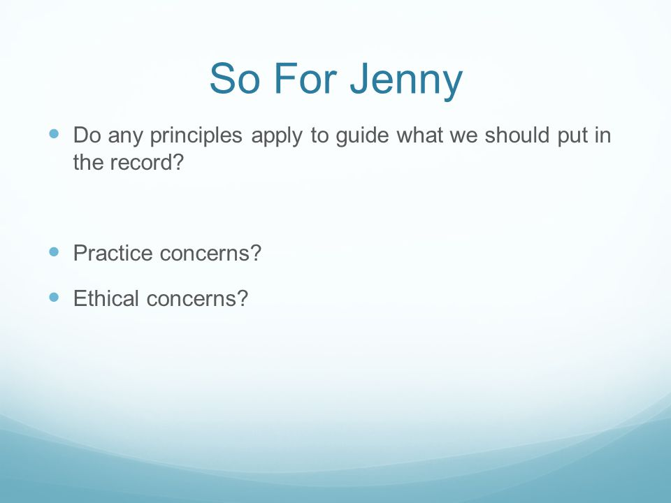 So For Jenny Do any principles apply to guide what we should put in the record Practice concerns
