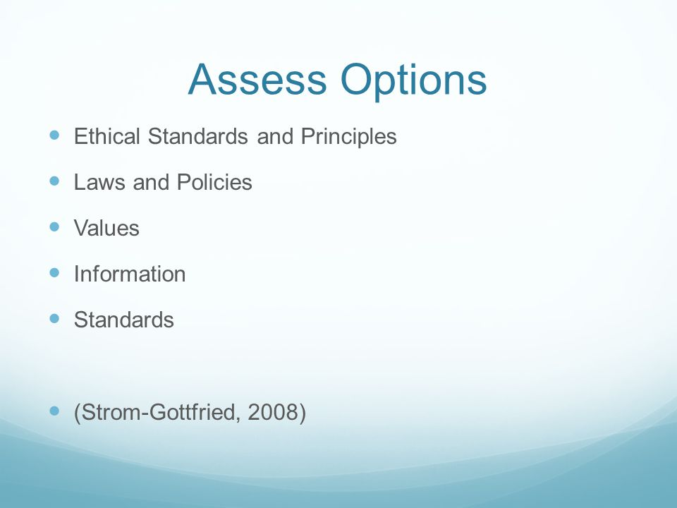 Assess Options Ethical Standards and Principles Laws and Policies