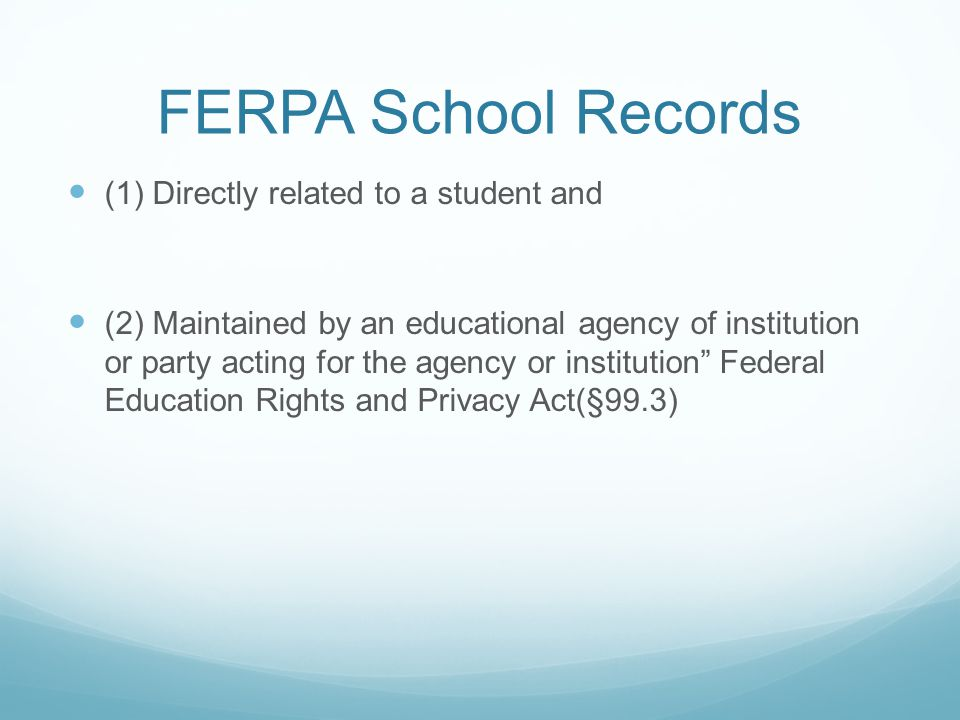 FERPA School Records (1) Directly related to a student and
