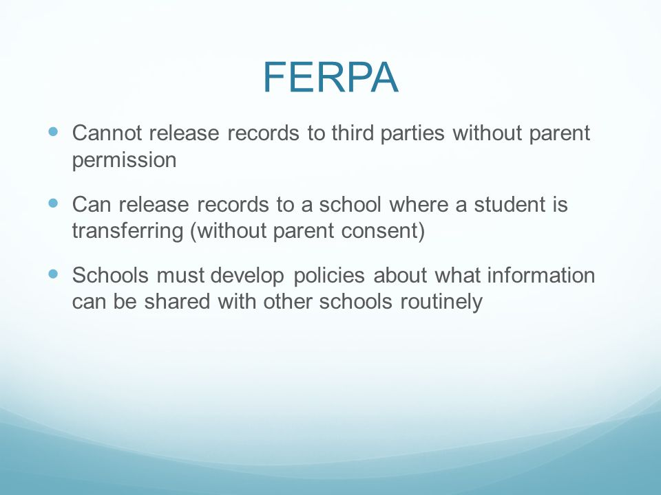 FERPA Cannot release records to third parties without parent permission.