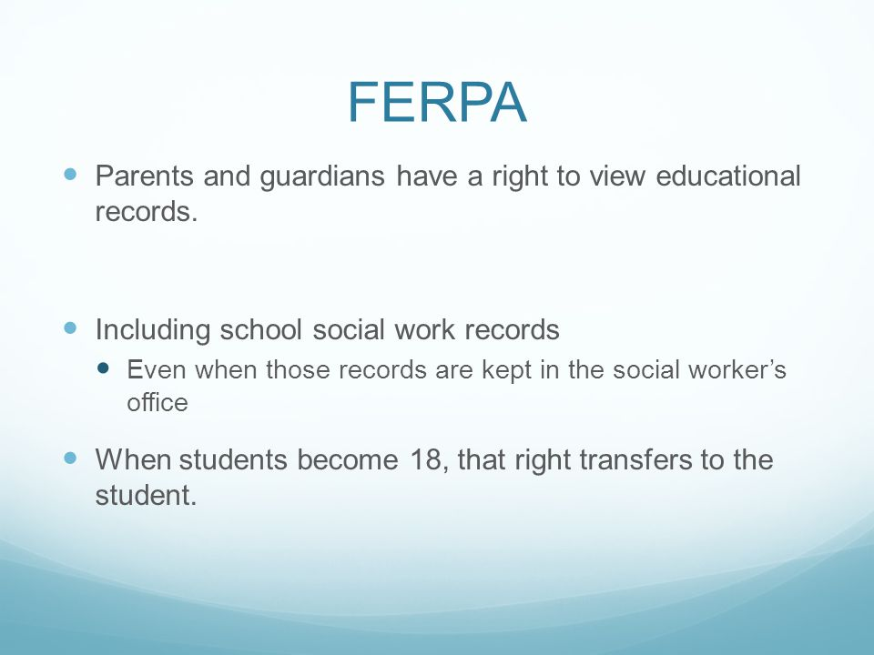 FERPA Parents and guardians have a right to view educational records.