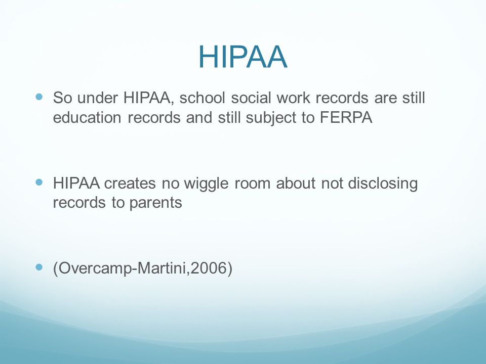 HIPAA So under HIPAA, school social work records are still education records and still subject to FERPA.