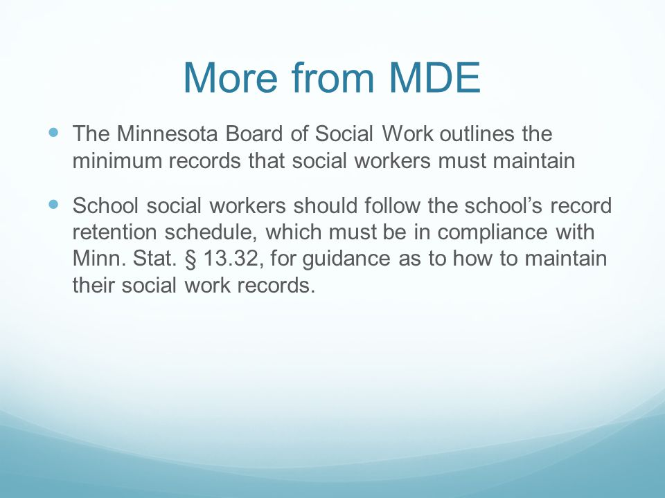 More from MDE The Minnesota Board of Social Work outlines the minimum records that social workers must maintain.