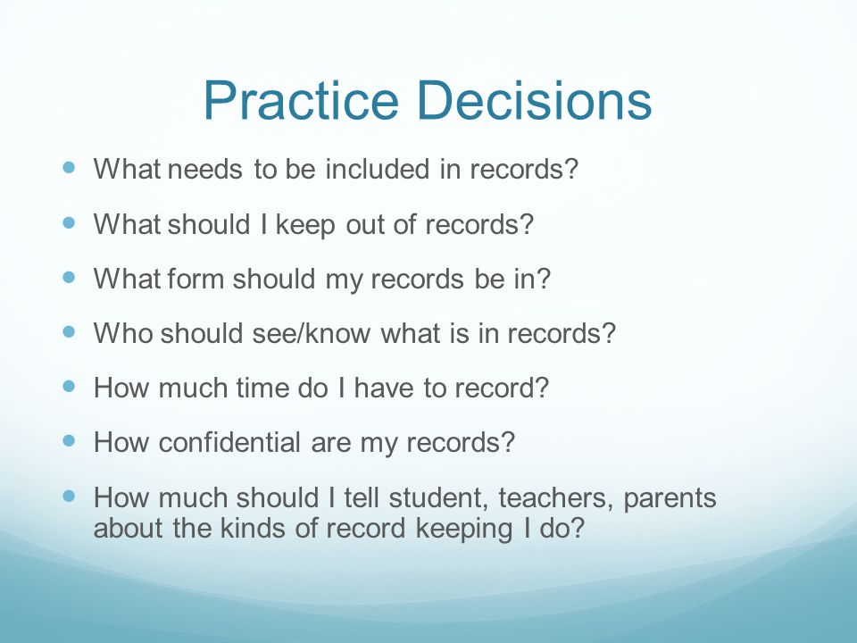 Practice Decisions What needs to be included in records