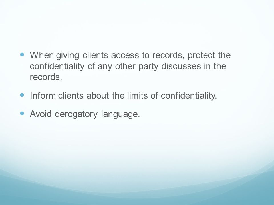 When giving clients access to records, protect the confidentiality of any other party discusses in the records.