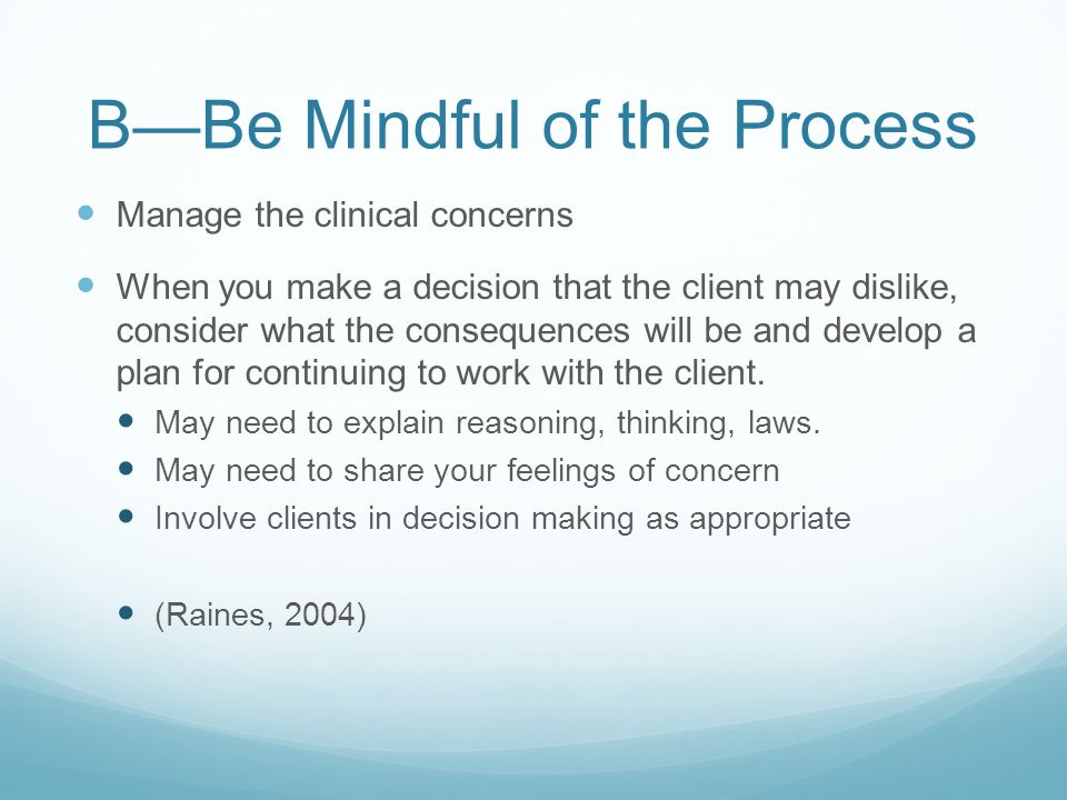B—Be Mindful of the Process