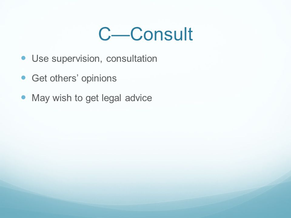 C—Consult Use supervision, consultation Get others' opinions