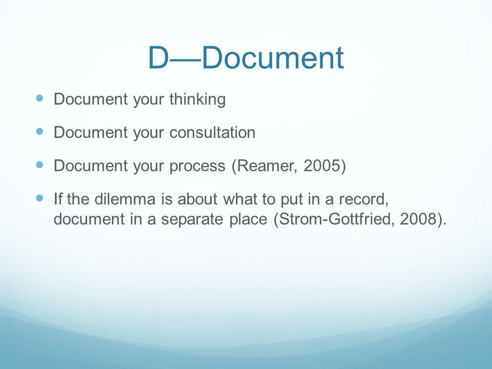 D—Document Document your thinking Document your consultation