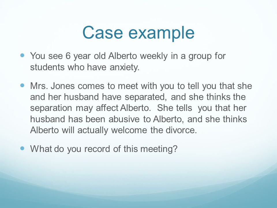 Case example You see 6 year old Alberto weekly in a group for students who have anxiety.