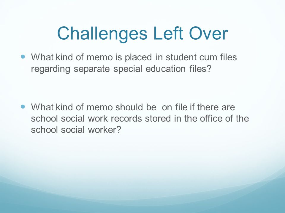 Challenges Left Over What kind of memo is placed in student cum files regarding separate special education files