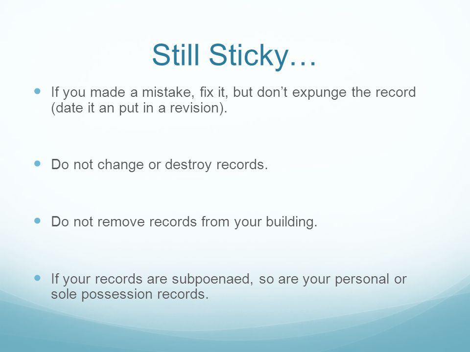 Still Sticky… If you made a mistake, fix it, but don't expunge the record (date it an put in a revision).