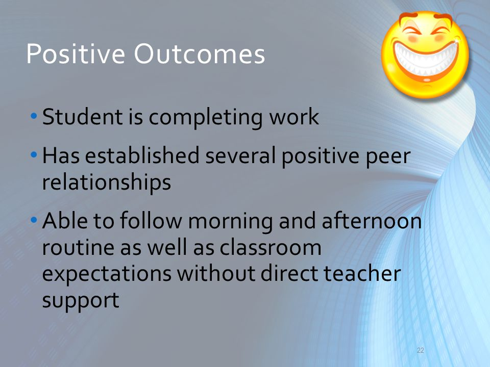 Positive Outcomes Student is completing work