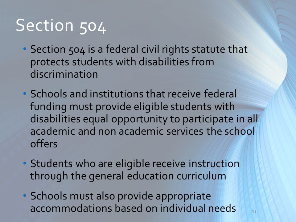 Section 504 Section 504 is a federal civil rights statute that protects students with disabilities from discrimination.