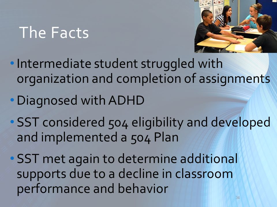 The Facts Intermediate student struggled with organization and completion of assignments. Diagnosed with ADHD.