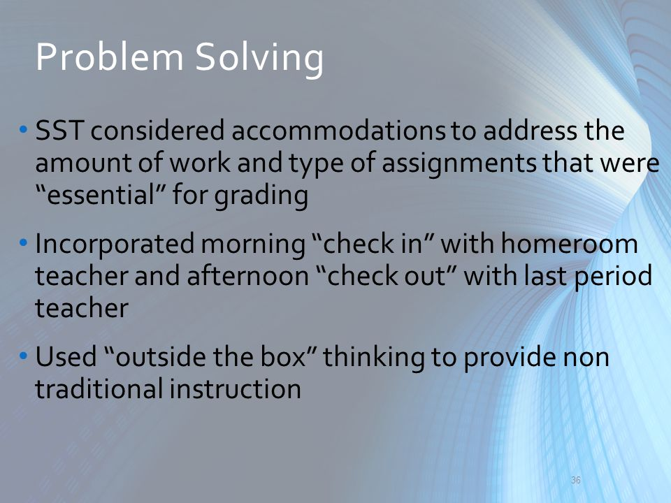 Problem Solving SST considered accommodations to address the amount of work and type of assignments that were essential for grading.