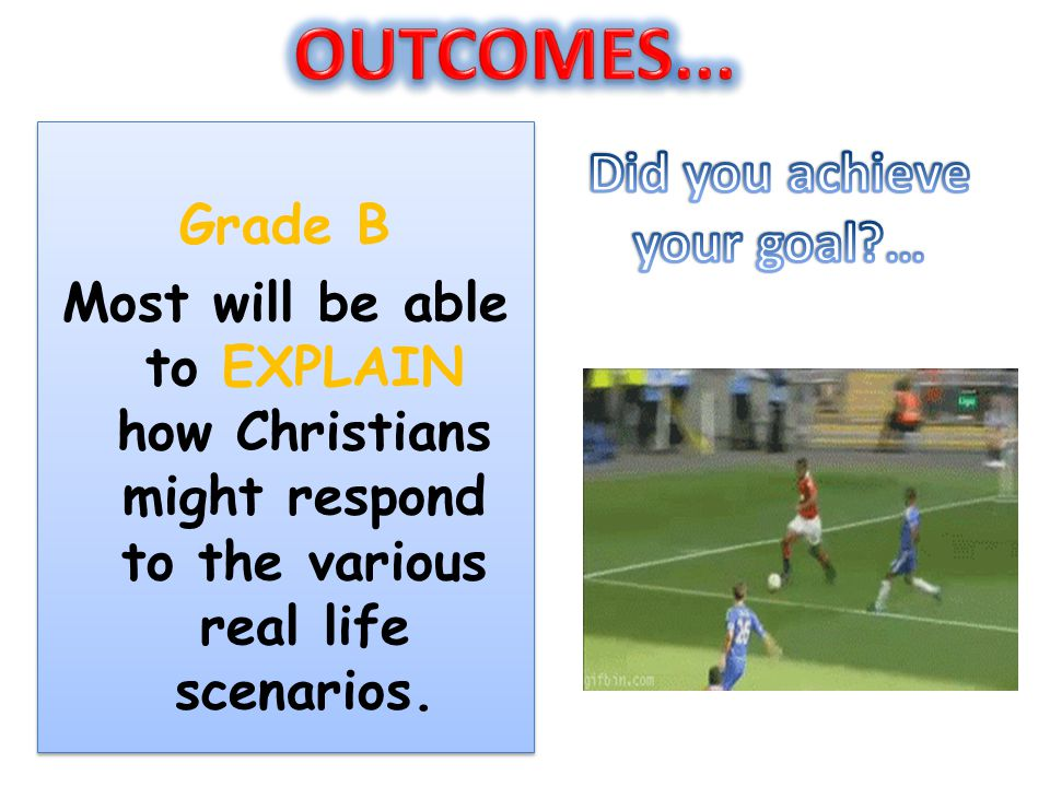 OUTCOMES... Did you achieve your goal … Grade B