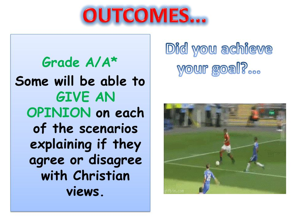 OUTCOMES... Did you achieve your goal ... Grade A/A*