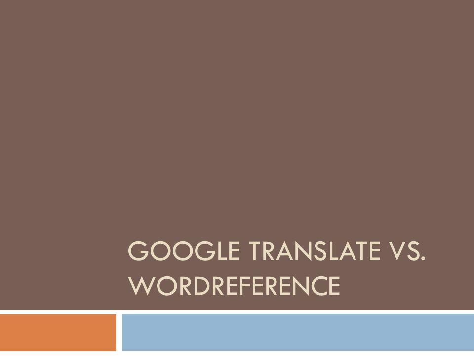 Google translate vs. wordreference