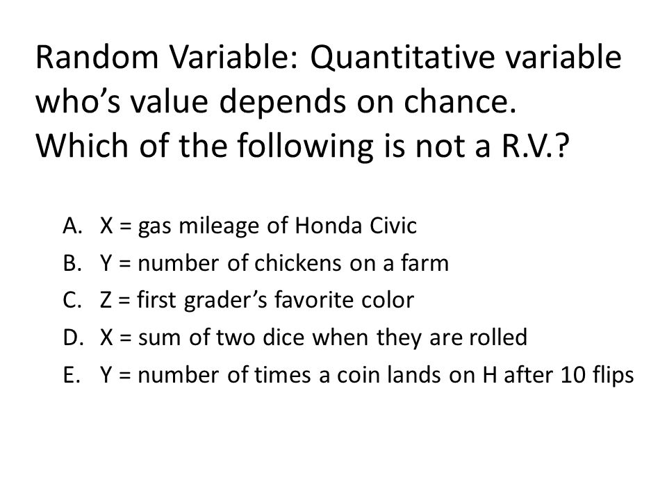 Random Variable: Quantitative variable who's value depends on chance