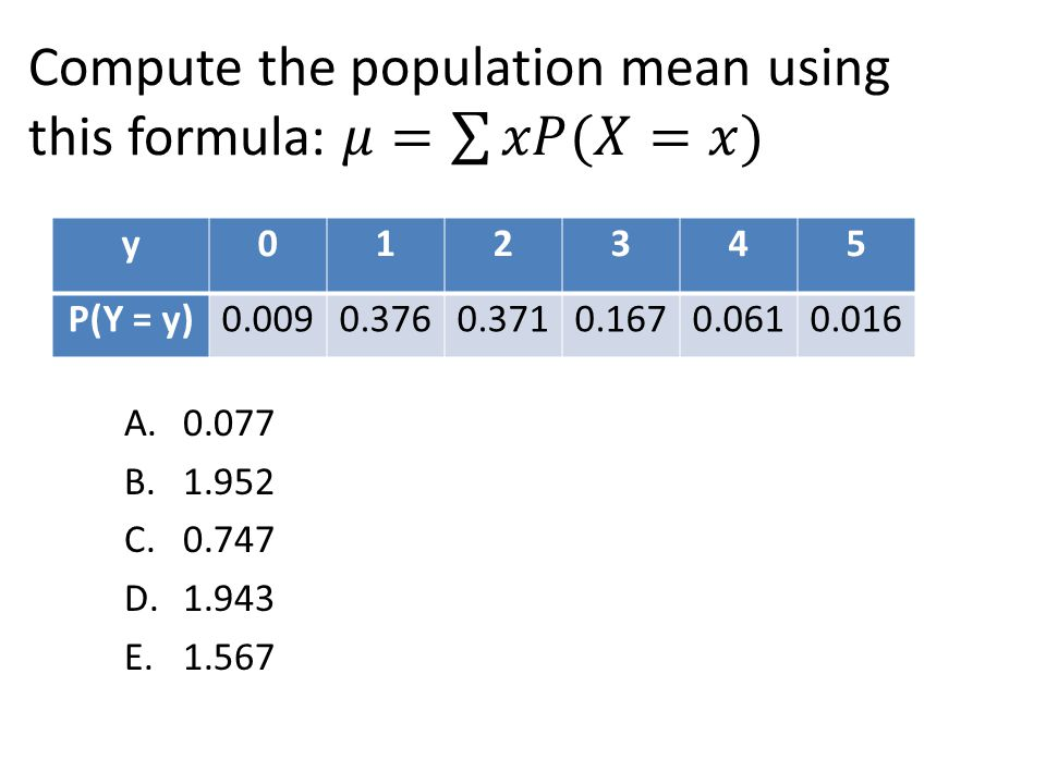 Compute the population mean using this formula: 𝜇= 𝑥𝑃(𝑋=𝑥)