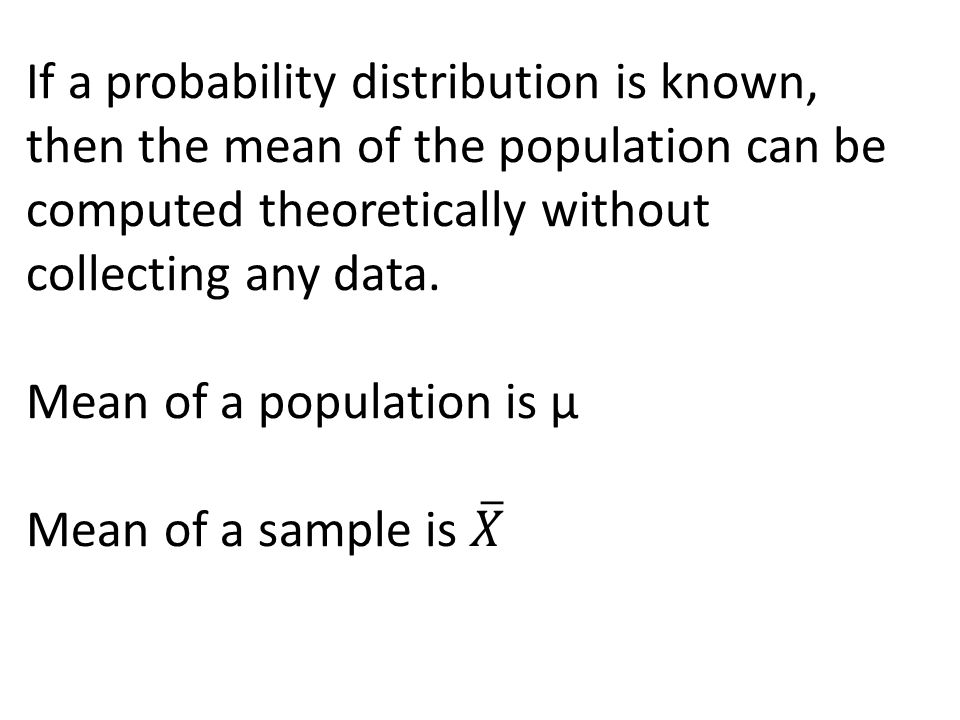 If a probability distribution is known, then the mean of the population can be computed theoretically without collecting any data.