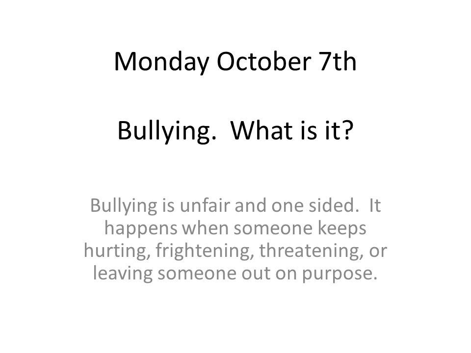 Monday October 7th Bullying. What is it
