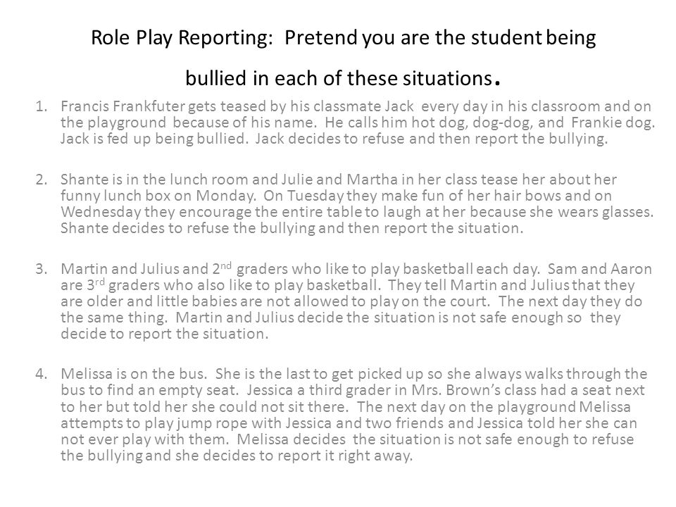 Role Play Reporting: Pretend you are the student being bullied in each of these situations.