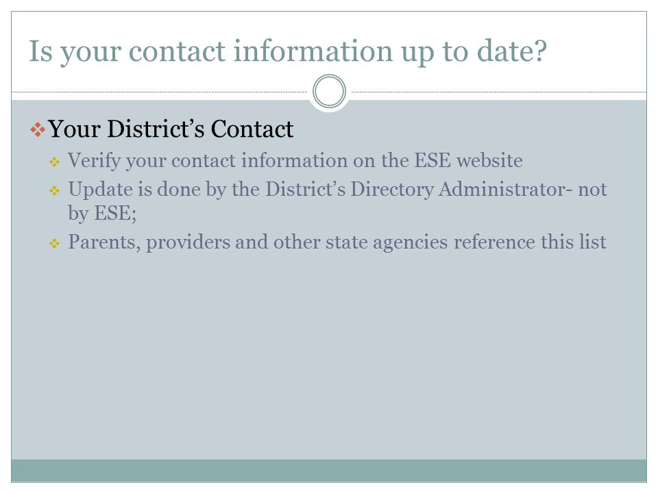 Is your contact information up to date Your District's Contact. Verify your contact information on the ESE website.