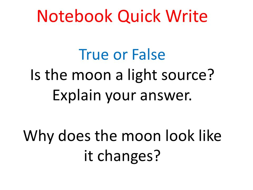 Notebook Quick Write True or False Is the moon a light source