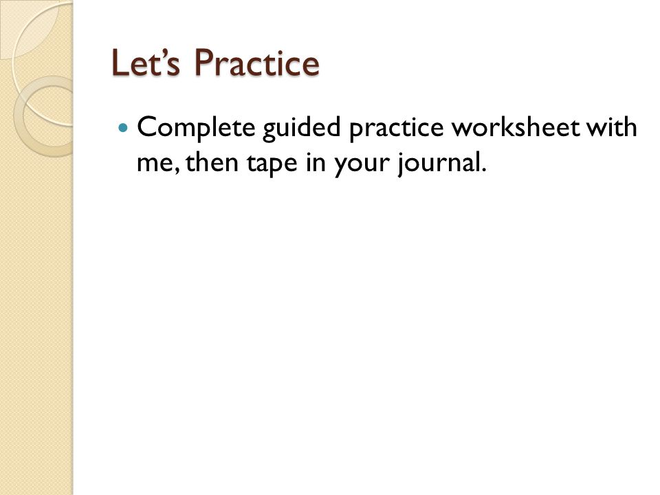 Let's Practice Complete guided practice worksheet with me, then tape in your journal.