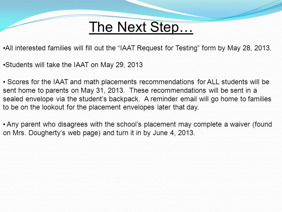The Next Step… All interested families will fill out the IAAT Request for Testing form by May 28, 2013.