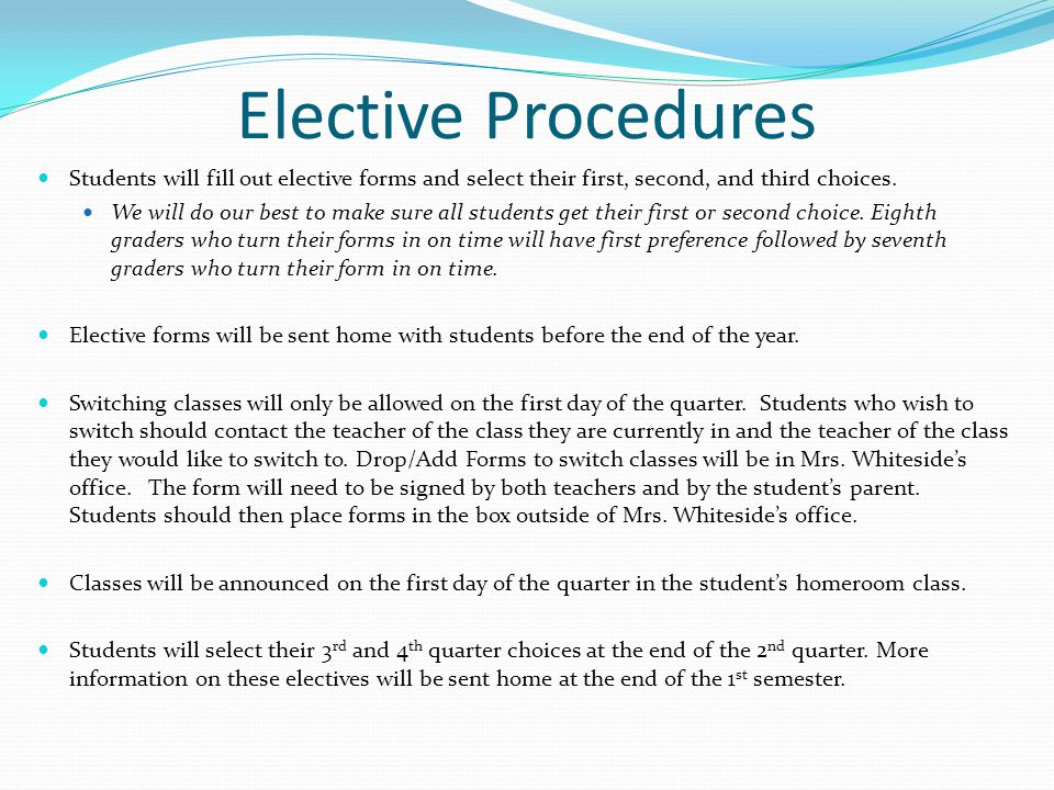 Elective Procedures Students will fill out elective forms and select their first, second, and third choices.