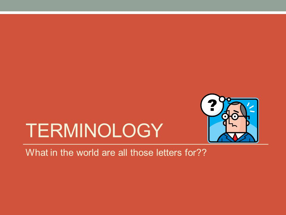 Terminology What in the world are all those letters for
