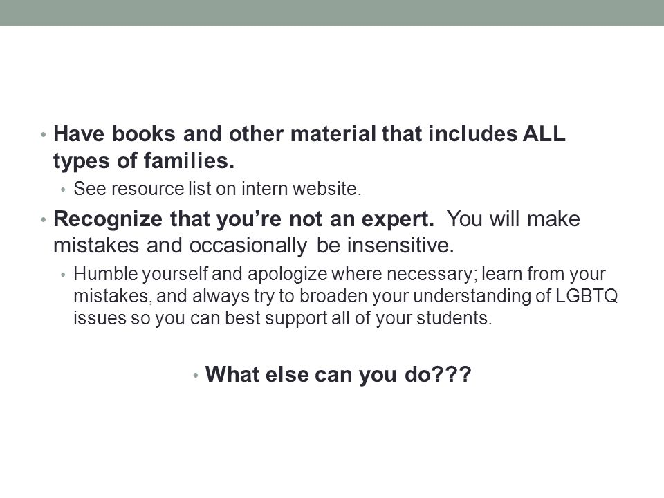 Have books and other material that includes ALL types of families.
