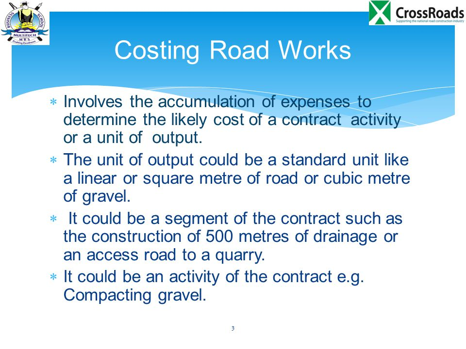 Costing Road Works Involves the accumulation of expenses to determine the likely cost of a contract activity or a unit of output.