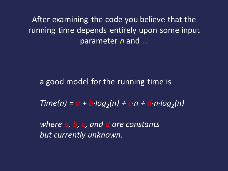 After examining the code you believe that the running time depends entirely upon some input parameter n and …