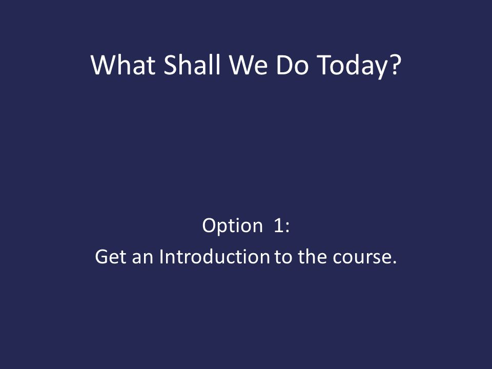 Option 1: Get an Introduction to the course.