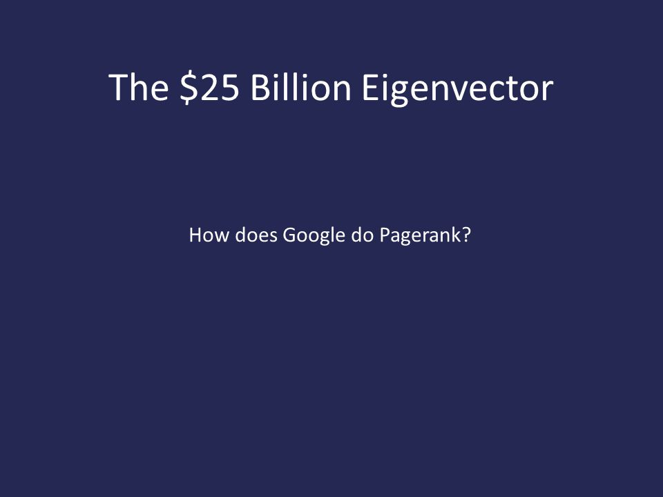 The $25 Billion Eigenvector
