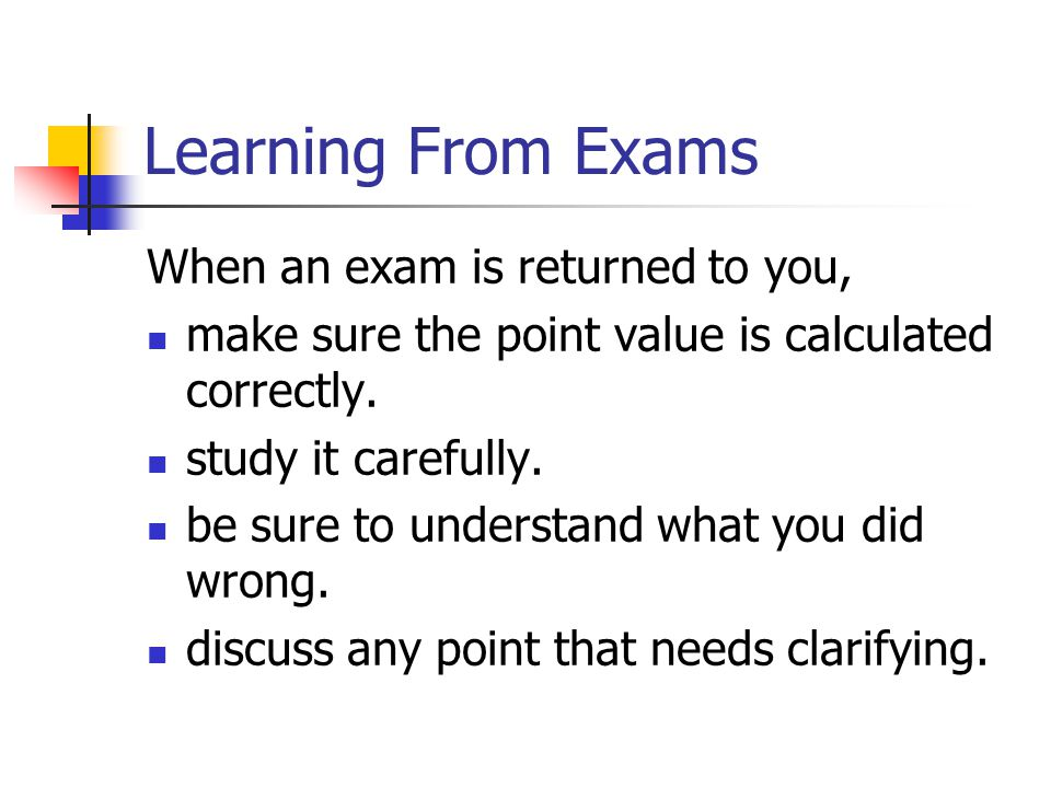 Learning From Exams When an exam is returned to you,